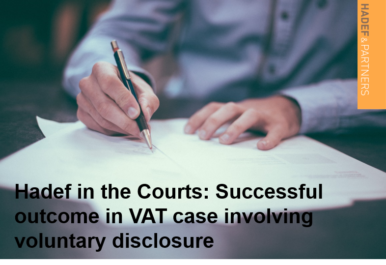 Hadef in the Courts: successful outcome in VAT case involving voluntary disclosure