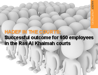 Hadef in the Courts: Successful outcome for 950 employees in the Ras Al Khaimah courts