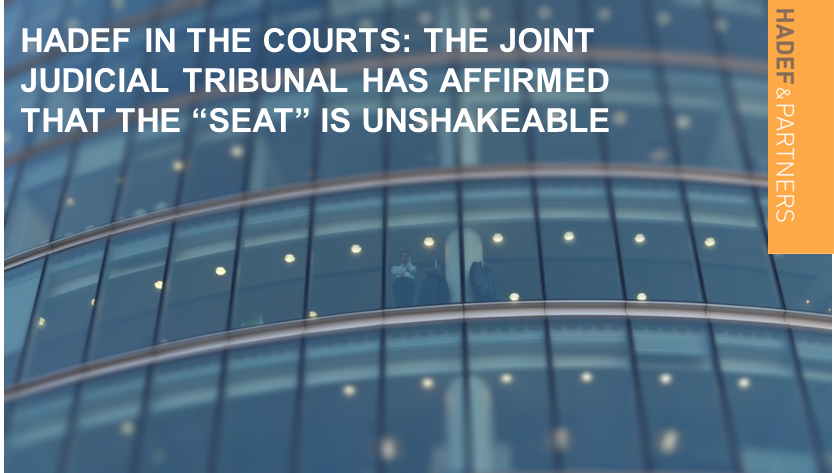 "Hadef in the Courts: The Joint Judicial Tribunal has affirmed that the ""seat"" is unshakeable"
