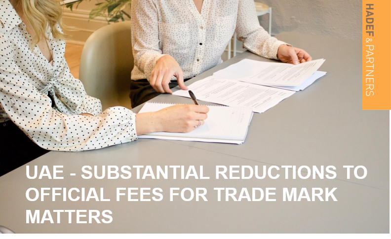 UAE - SUBSTANTIAL REDUCTIONS TO OFFICIAL FEES FOR TRADE MARK MATTERS
